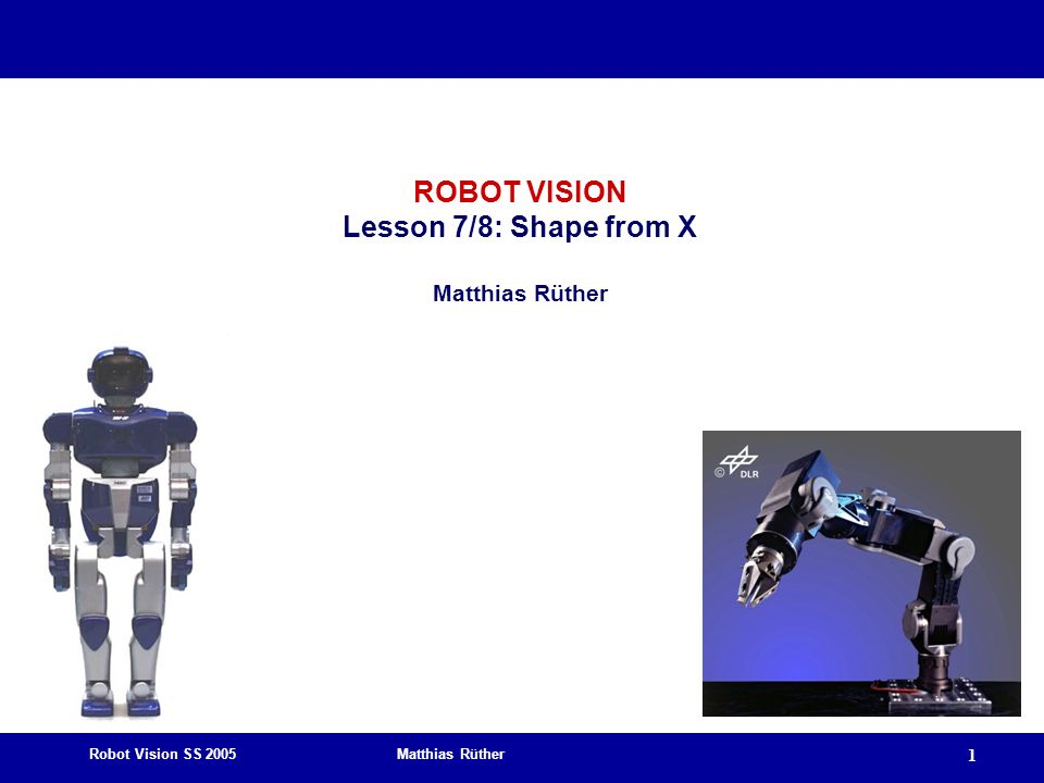 Robot Vision SS 2005 Matthias Rüther 22 Photometric Stereo Multiple images, static camera, different illumination directions At least three images Known illumination direction Known reflection model (Lambert) Object may be textured