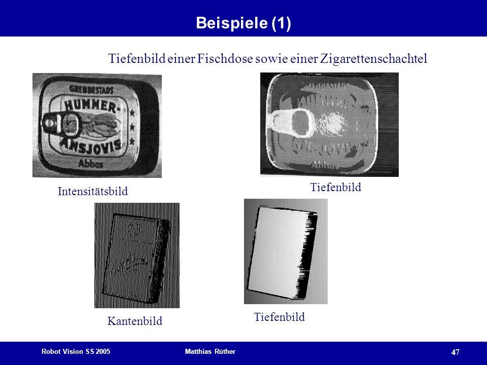 Robot Vision SS 2005 Matthias Rüther 47 Beispiele (1) Tiefenbild einer Fischdose sowie einer Zigarettenschachtel Tiefenbild Intensitätsbild Tiefenbild