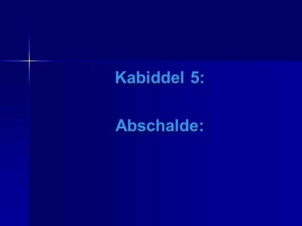 Kabiddel 5: Abschalde:
