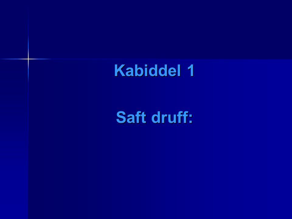 Kabiddel 1 Saft druff: