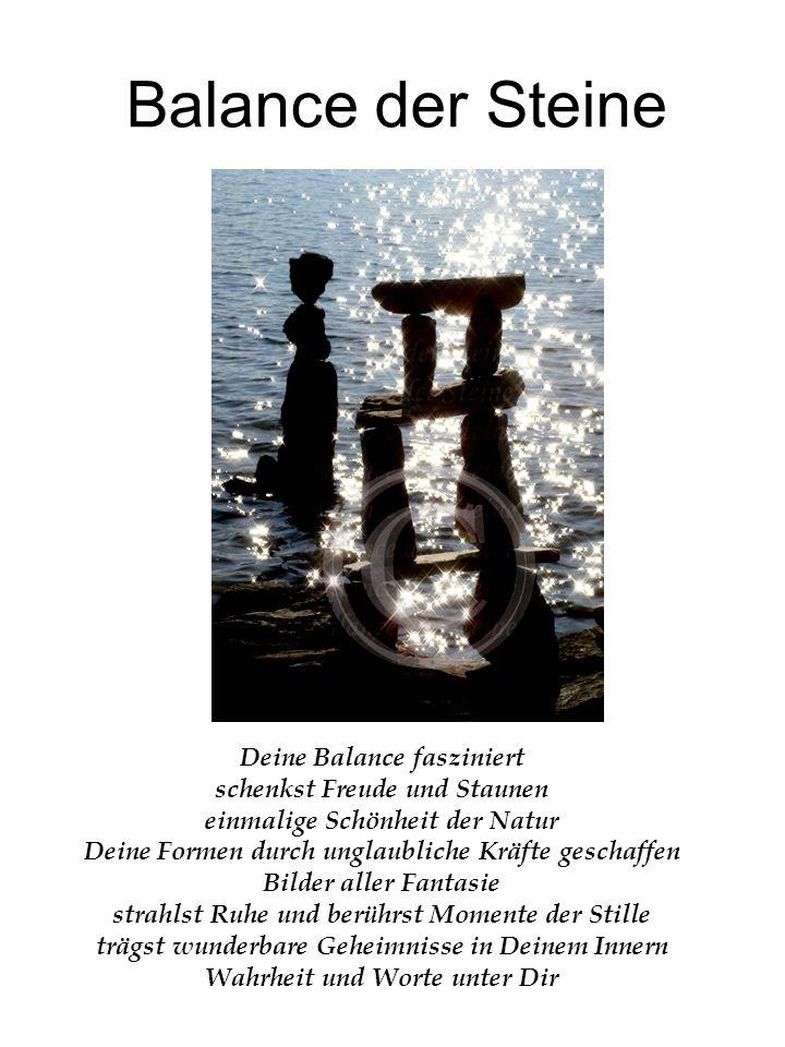 Balance der Steine Deine Balance fasziniert schenkst Freude und Staunen einmalige Schönheit der Natur Deine Formen durch unglaubliche Kräfte geschaffe