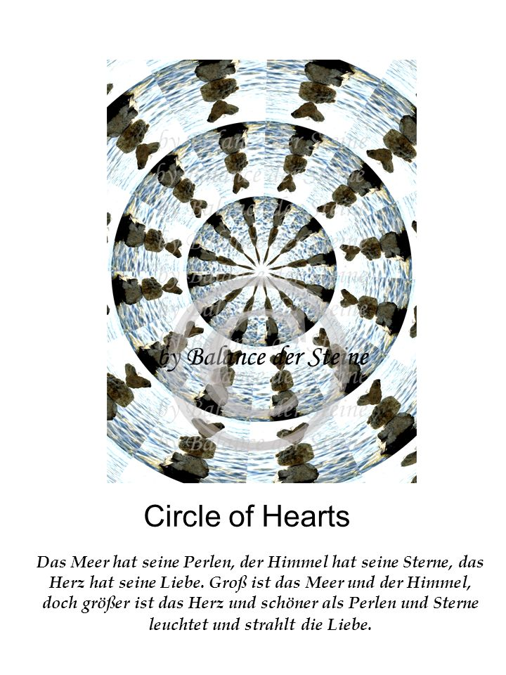 Circle of Hearts Das Meer hat seine Perlen, der Himmel hat seine Sterne, das Herz hat seine Liebe. Groß ist das Meer und der Himmel, doch größer ist d