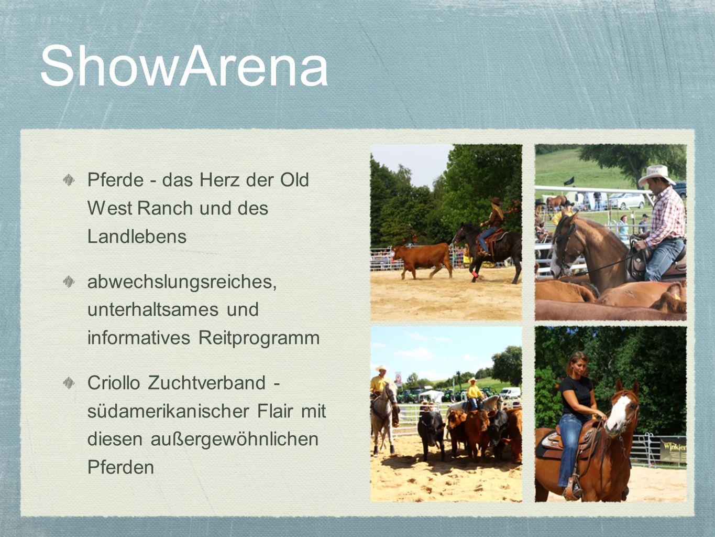 ShowArena Pferde - das Herz der Old West Ranch und des Landlebens abwechslungsreiches, unterhaltsames und informatives Reitprogramm Criollo Zuchtverba