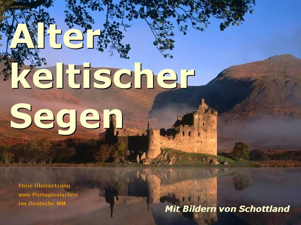 Alter keltischer Segen Alter keltischer Segen Mit Bildern von Schottland Freie Übersetzung vom Portugiesischen ins Deutsche MM