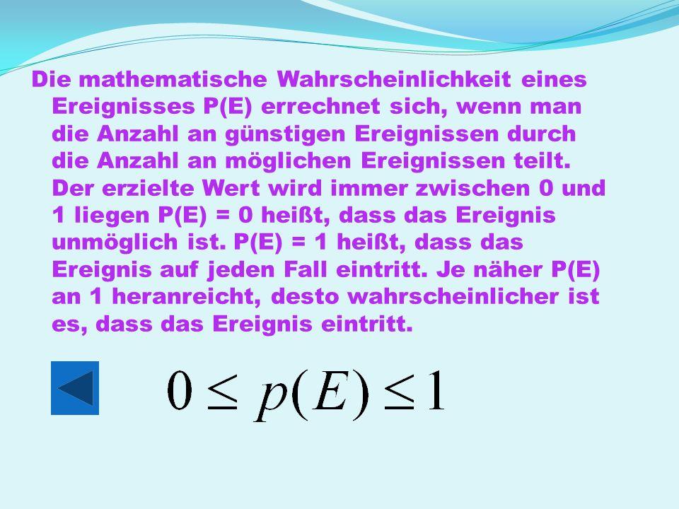 Die mathematische Wahrscheinlichkeit eines Ereignisses P(E) errechnet sich, wenn man die Anzahl an günstigen Ereignissen durch die Anzahl an möglichen