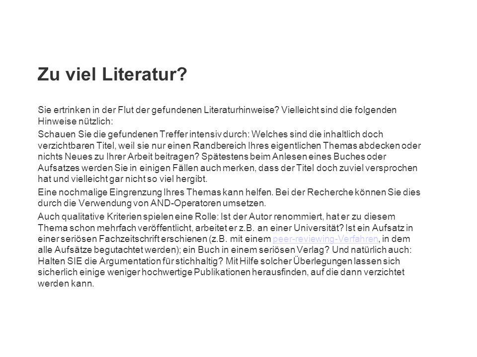 Zu viel Literatur? Sie ertrinken in der Flut der gefundenen Literaturhinweise? Vielleicht sind die folgenden Hinweise nützlich: Schauen Sie die gefund
