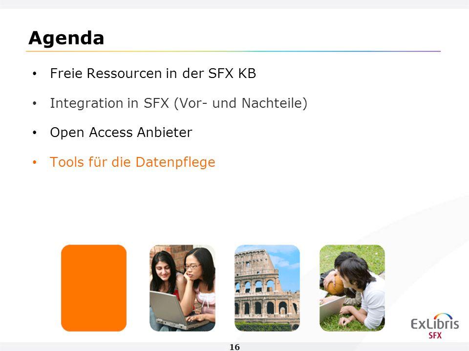 16 Agenda Freie Ressourcen in der SFX KB Integration in SFX (Vor- und Nachteile) Open Access Anbieter Tools für die Datenpflege