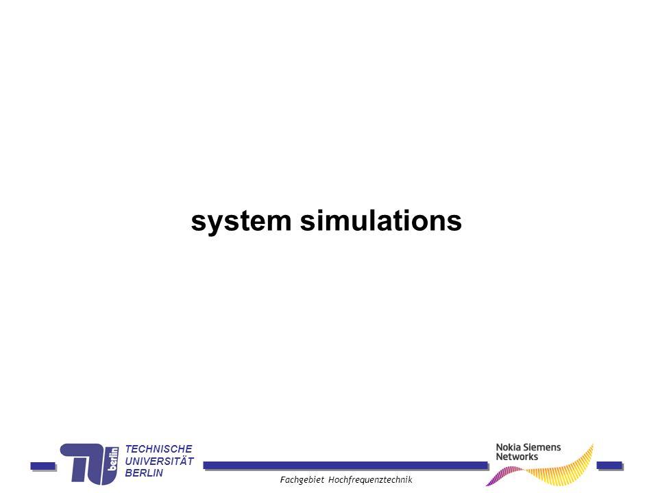 TECHNISCHE UNIVERSITÄT BERLIN Fachgebiet Hochfrequenztechnik system simulations