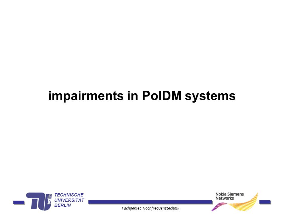 TECHNISCHE UNIVERSITÄT BERLIN Fachgebiet Hochfrequenztechnik impairments in PolDM systems