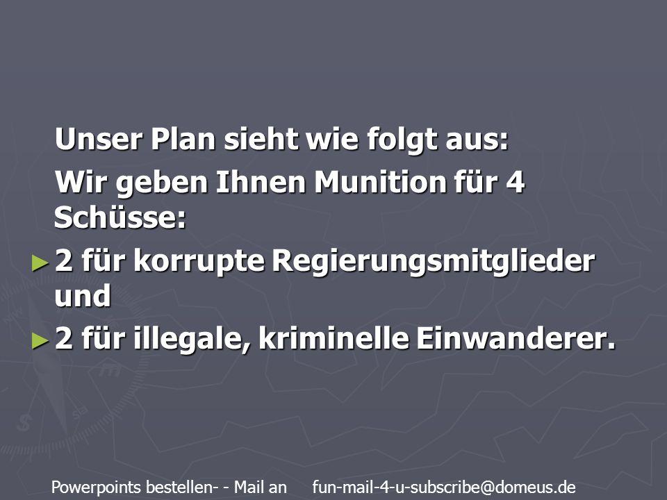 Powerpoints bestellen- - Mail an fun-mail-4-u-subscribe@domeus.de Unser Plan sieht wie folgt aus: Unser Plan sieht wie folgt aus: Wir geben Ihnen Muni