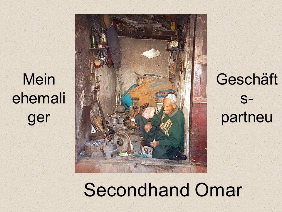 Mein ehemali ger Geschäft s- partneu Secondhand Omar
