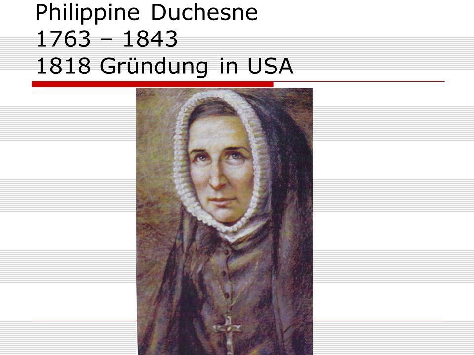 Philippine Duchesne 1763 – 1843 1818 Gründung in USA