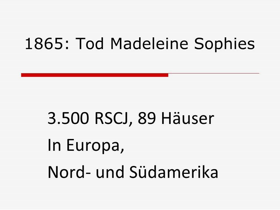 1865: Tod Madeleine Sophies 3.500 RSCJ, 89 Häuser In Europa, Nord- und Südamerika