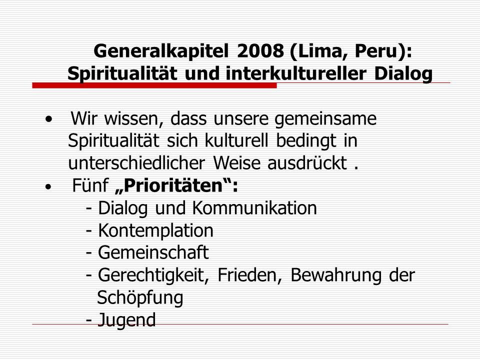 Generalkapitel 2008 (Lima, Peru): Spiritualität und interkultureller Dialog Wir wissen, dass unsere gemeinsame Spiritualität sich kulturell bedingt in unterschiedlicher Weise ausdrückt.