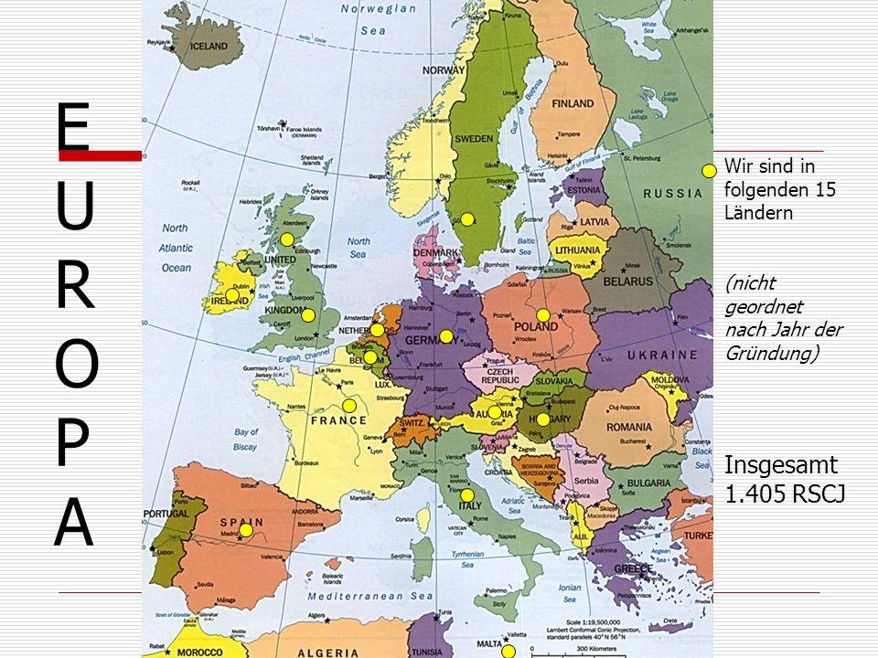 EUROPAEUROPA Wir sind in folgenden 15 Ländern (nicht geordnet nach Jahr der Gründung) Insgesamt 1.405 RSCJ