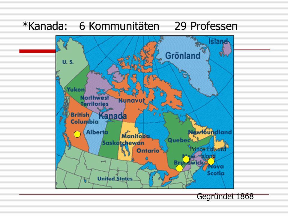 *Kanada: 6 Kommunitäten 29 Professen Gegründet 1868