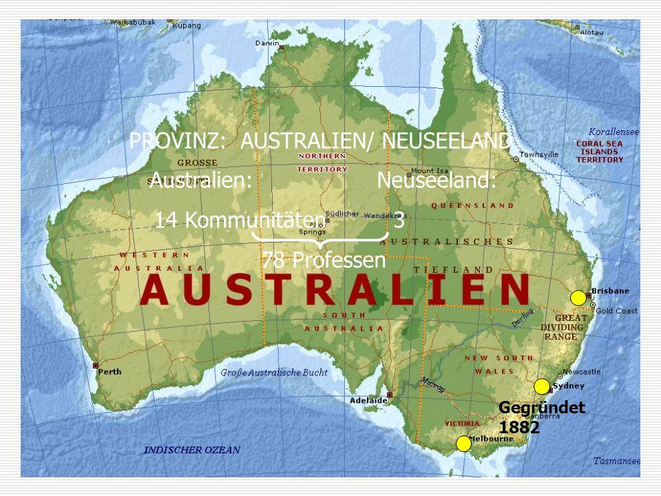 PROVINZ: AUSTRALIEN/ NEUSEELAND Australien: Neuseeland: 14 Kommunitäten3 78 Professen Gegründet 1882