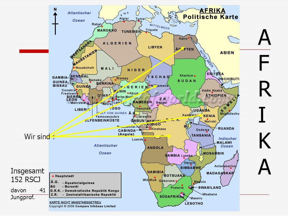 Wir sind : AFRIKAAFRIKA Insgesamt 152 RSCJ davon 41 Jungprof.