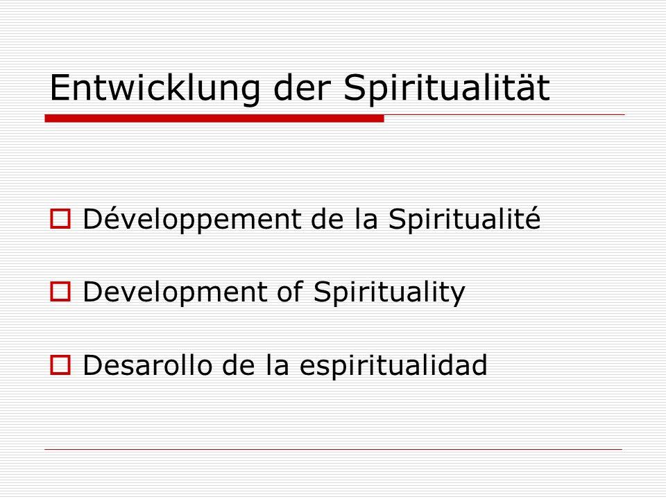 Entwicklung der Spiritualität Développement de la Spiritualité Development of Spirituality Desarollo de la espiritualidad