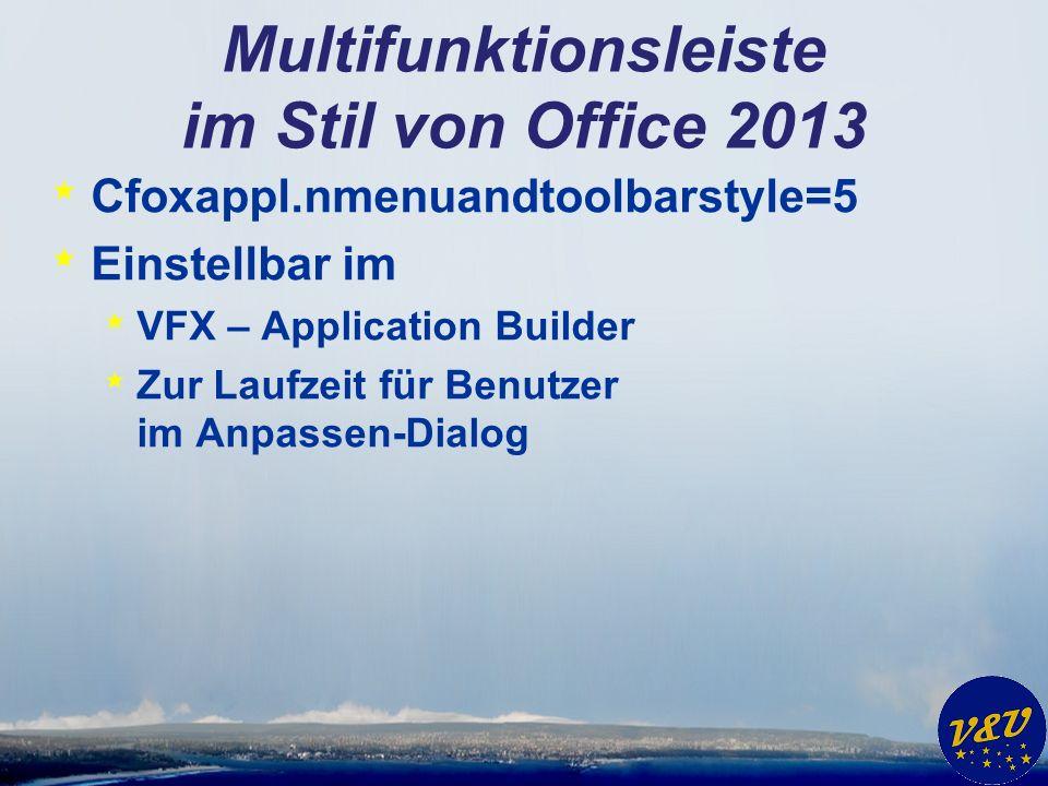 Multifunktionsleiste im Stil von Office 2013 * Cfoxappl.nmenuandtoolbarstyle=5 * Einstellbar im * VFX – Application Builder * Zur Laufzeit für Benutze