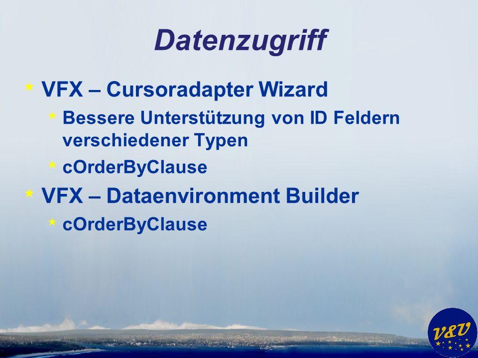 Datenzugriff * VFX – Cursoradapter Wizard * Bessere Unterstützung von ID Feldern verschiedener Typen * cOrderByClause * VFX – Dataenvironment Builder