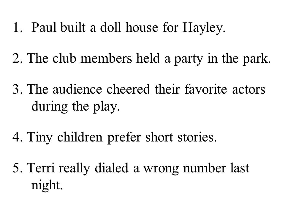 1.Paul built a doll house for Hayley.2. The club members held a party in the park.