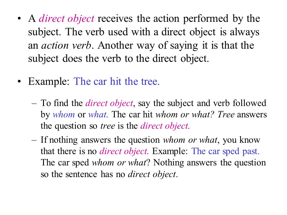 A direct object receives the action performed by the subject.