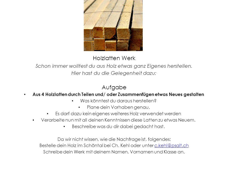 Holzlatten Werk Schon immer wolltest du aus Holz etwas ganz Eigenes herstellen. Hier hast du die Gelegenheit dazu: Aufgabe Aus 4 Holzlatten durch Teil