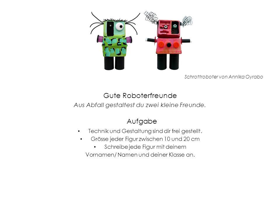 Schrottroboter von Annika Oyrabo Gute Roboterfreunde Aus Abfall gestaltest du zwei kleine Freunde. Aufgabe Technik und Gestaltung sind dir frei gestel