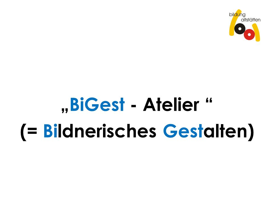 BiGest - Atelier (= Bildnerisches Gestalten)