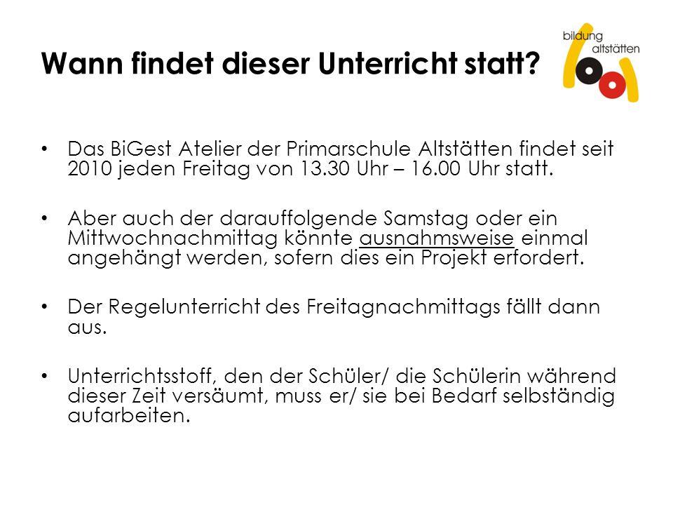 Wann findet dieser Unterricht statt? Das BiGest Atelier der Primarschule Altstätten findet seit 2010 jeden Freitag von 13.30 Uhr – 16.00 Uhr statt. Ab