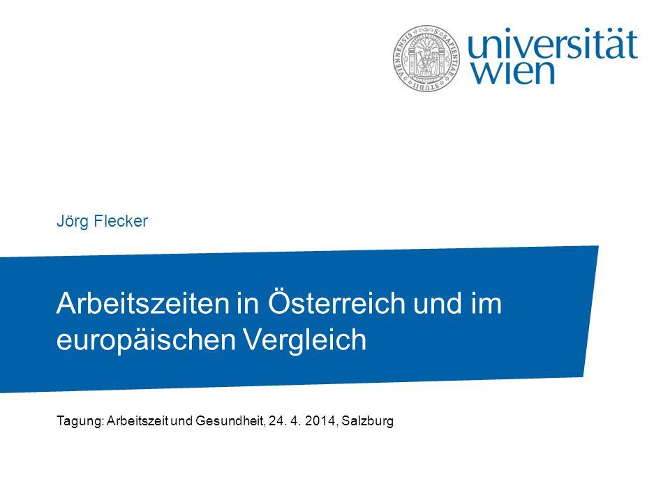 Arbeitszeiten in Österreich und im europäischen Vergleich Jörg Flecker Tagung: Arbeitszeit und Gesundheit, 24. 4. 2014, Salzburg