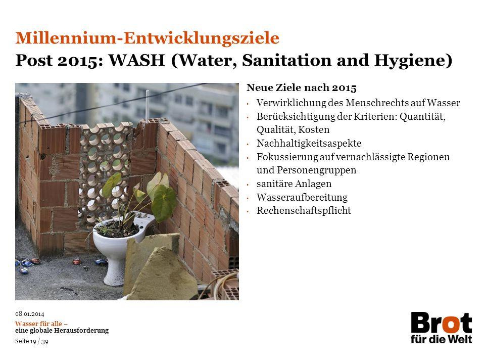 08.01.2014 Wasser für alle – eine globale Herausforderung Seite 19 / 39 Verwirklichung des Menschrechts auf Wasser Berücksichtigung der Kriterien: Qua