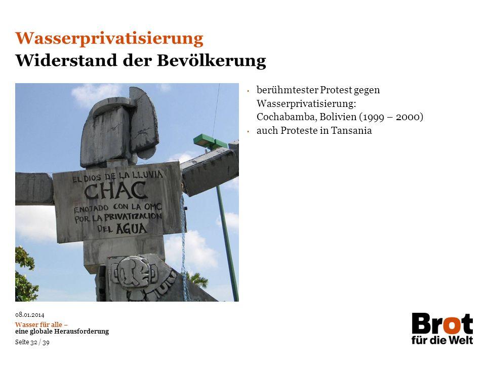 08.01.2014 Wasser für alle – eine globale Herausforderung Seite 32 / 39 berühmtester Protest gegen Wasserprivatisierung: Cochabamba, Bolivien (1999 –