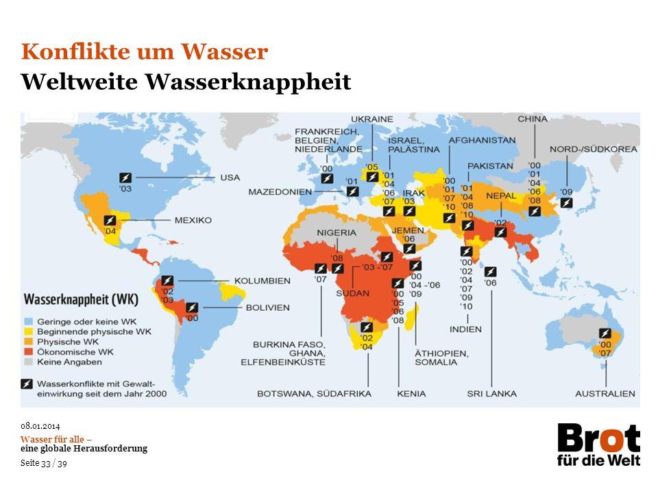 08.01.2014 Wasser für alle – eine globale Herausforderung Seite 33 / 39 Konflikte um Wasser Weltweite Wasserknappheit