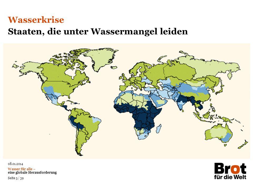 08.01.2014 Wasser für alle – eine globale Herausforderung Seite 5 / 39 Staaten, die unter Wassermangel leiden Das Prinzip aller Dinge ist das Wasser;