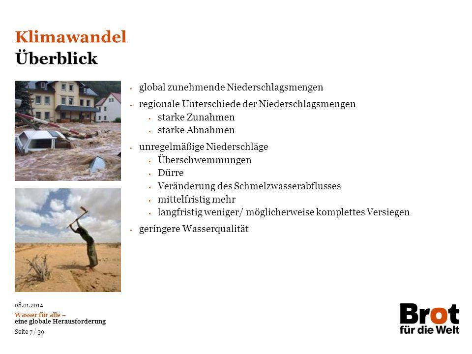 08.01.2014 Wasser für alle – eine globale Herausforderung Seite 7 / 39 global zunehmende Niederschlagsmengen regionale Unterschiede der Niederschlagsm