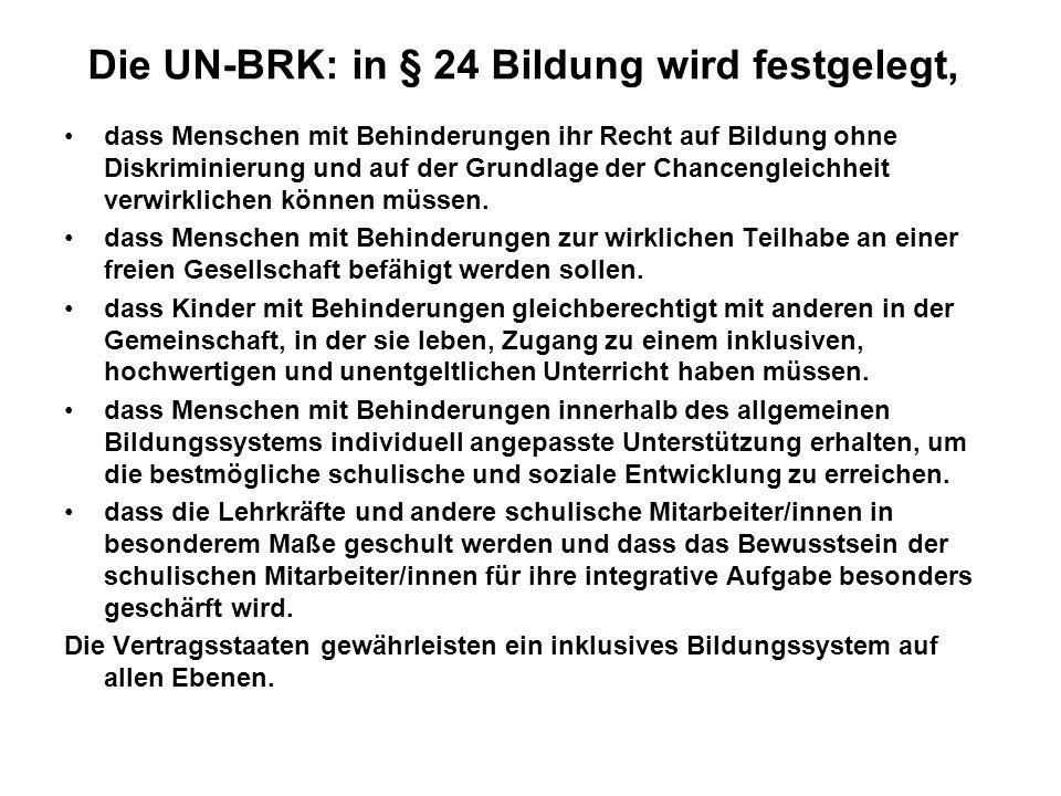 Die UN-BRK: in § 24 Bildung wird festgelegt, dass Menschen mit Behinderungen ihr Recht auf Bildung ohne Diskriminierung und auf der Grundlage der Chan