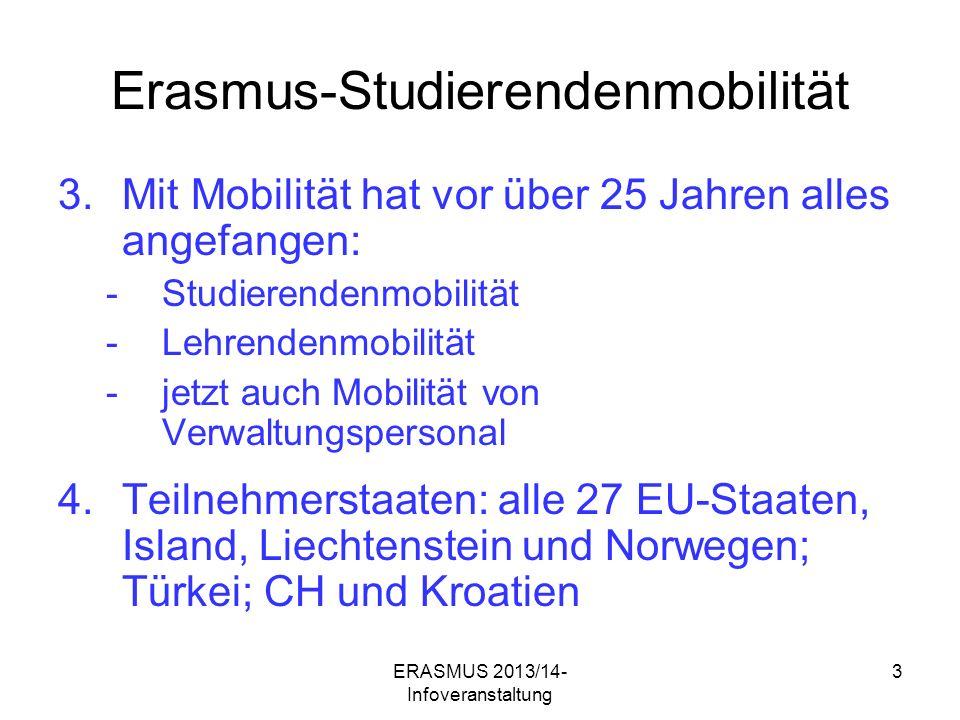 ERASMUS 2013/14- Infoveranstaltung 24 Programm für lebenslanges Lernen (2007-13) Erasmus-Studierendenmobilität HOCHSCHULJAHR 2013/2014 Bewerbungsschluss: 31.