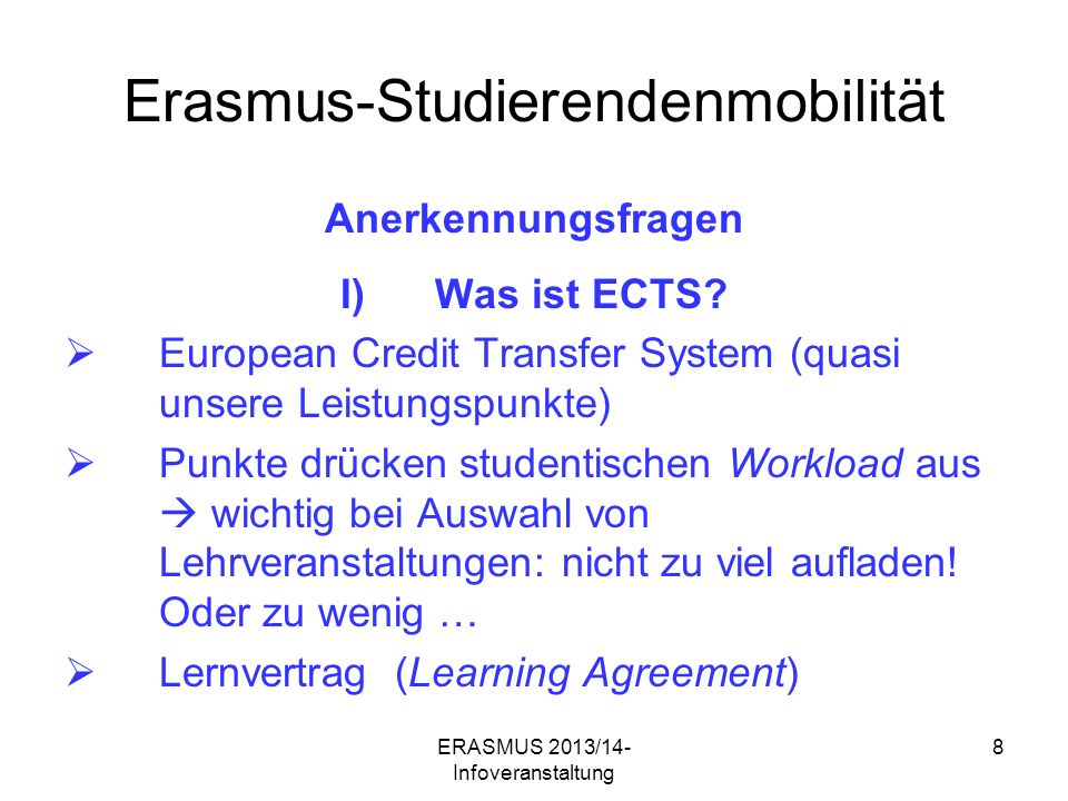 ERASMUS 2013/14- Infoveranstaltung 8 Erasmus-Studierendenmobilität Anerkennungsfragen I)Was ist ECTS.