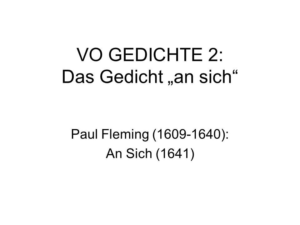 VO GEDICHTE 2: Das Gedicht an sich Paul Fleming (1609-1640): An Sich (1641)