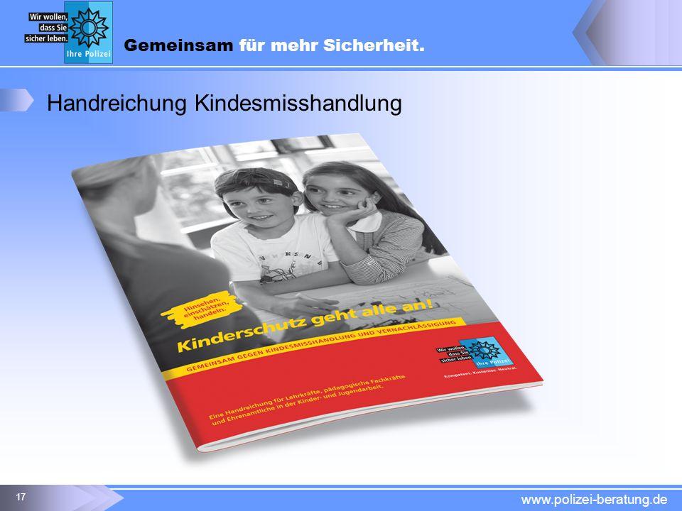 Gemeinsam für mehr Sicherheit. www.polizei-beratung.de 17 Handreichung Kindesmisshandlung