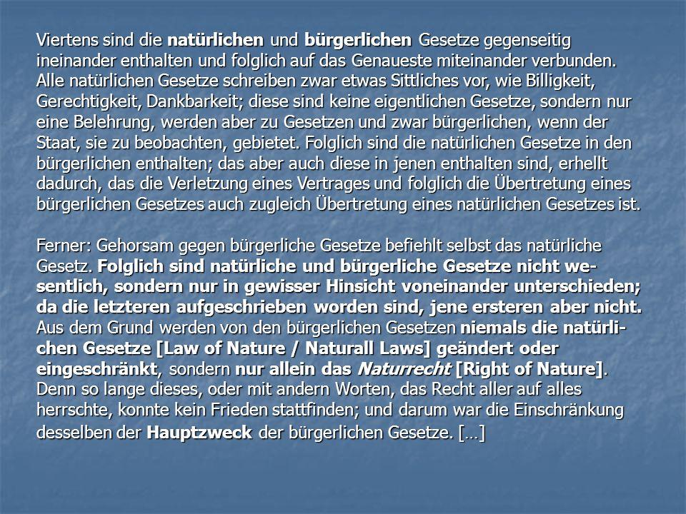Viertens sind die natürlichen und bürgerlichen Gesetze gegenseitig ineinander enthalten und folglich auf das Genaueste miteinander verbunden. Alle nat