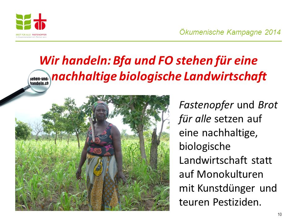 Ökumenische Kampagne 2014 Fastenopfer und Brot für alle setzen auf eine nachhaltige, biologische Landwirtschaft statt auf Monokulturen mit Kunstdünger und teuren Pestiziden.