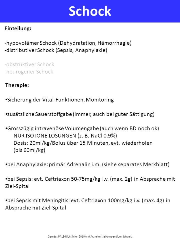Schock Gemäss PALS-Richtlinien 2010 und Arzneimittelkompendium Schweiz Einteilung: -hypovolämer Schock (Dehydratation, Hämorrhagie) -distributiver Sch