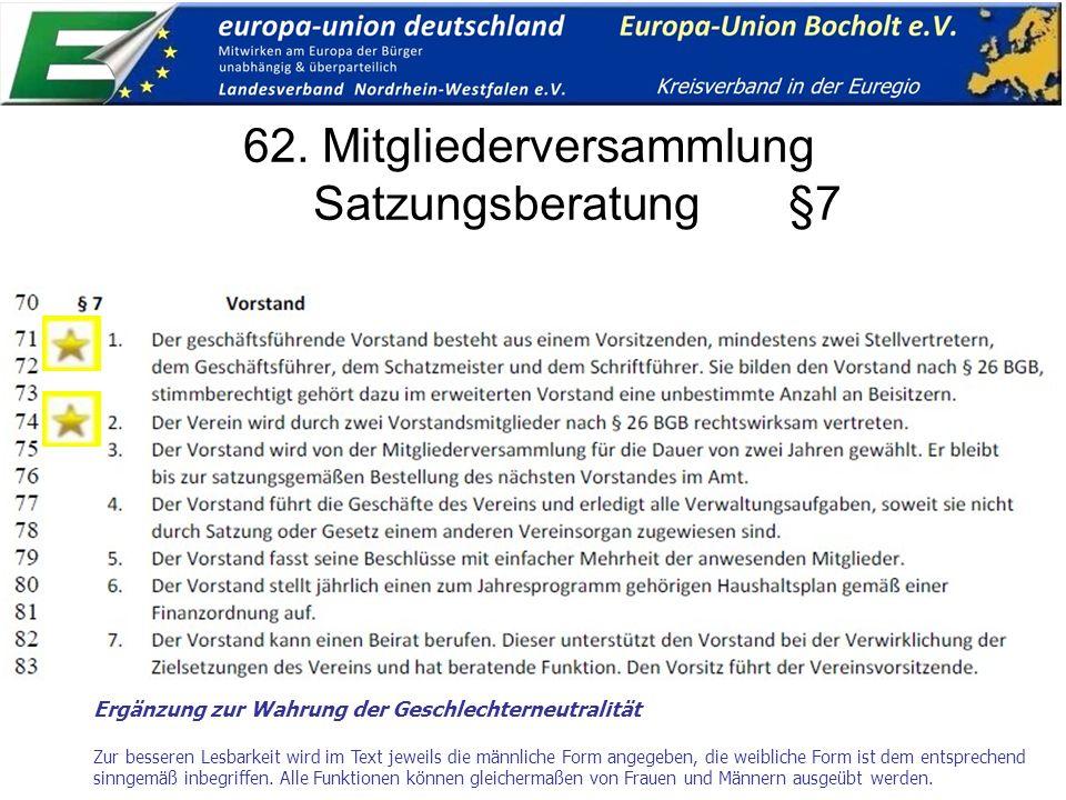 62. Mitgliederversammlung Satzungsberatung §7 Ergänzung zur Wahrung der Geschlechterneutralität Zur besseren Lesbarkeit wird im Text jeweils die männl