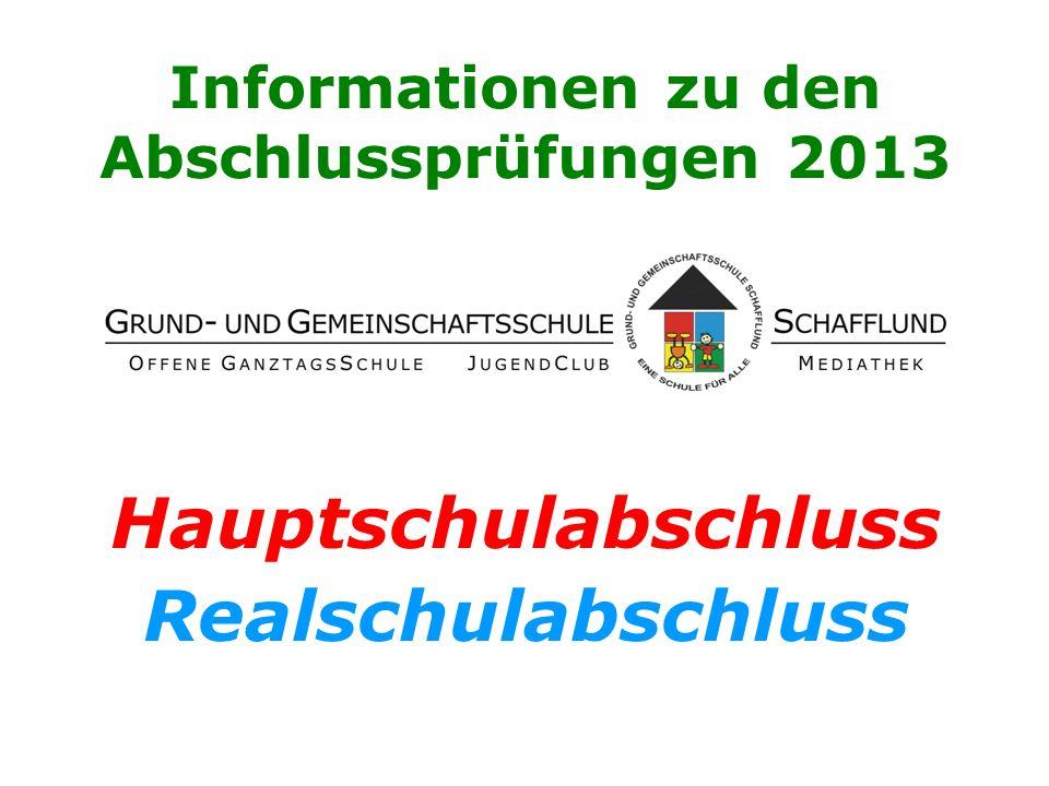 Informationen zu den Abschlussprüfungen 2013 Hauptschulabschluss Realschulabschluss