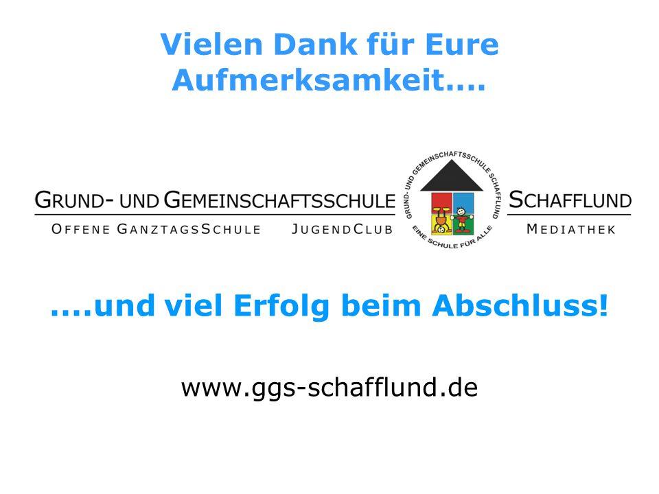Vielen Dank für Eure Aufmerksamkeit........und viel Erfolg beim Abschluss! www.ggs-schafflund.de