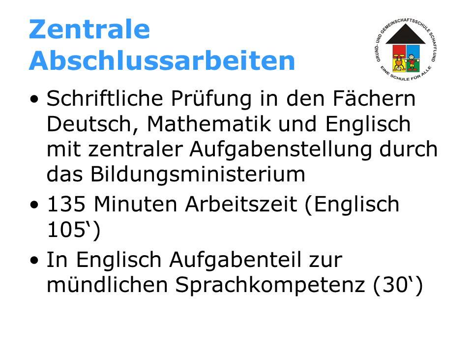 Zentrale Abschlussarbeiten Schriftliche Prüfung in den Fächern Deutsch, Mathematik und Englisch mit zentraler Aufgabenstellung durch das Bildungsminis