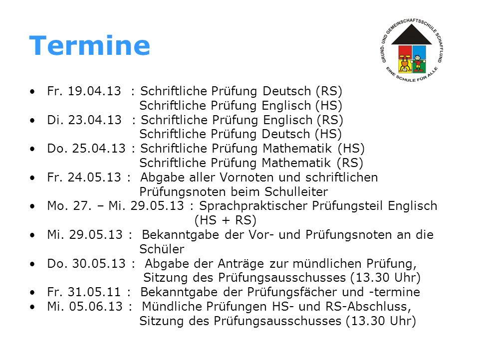 Termine Fr. 19.04.13 : Schriftliche Prüfung Deutsch (RS) Schriftliche Prüfung Englisch (HS) Di. 23.04.13 : Schriftliche Prüfung Englisch (RS) Schriftl